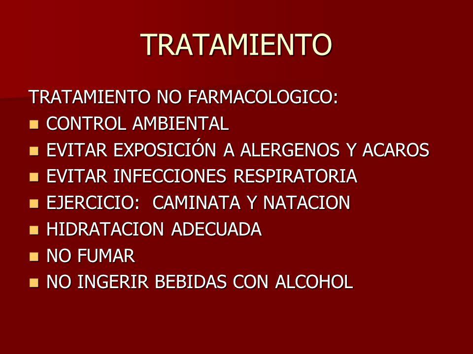TRATAMIENTO TRATAMIENTO FARMACOLOGICO BRONCODILATADORES BRONCODILATADORES ANTIINFLAMATORIOS ANTIINFLAMATORIOS ANTIHISTAMINICOS Y ANTILEUCOTRIENOS ANTIHISTAMINICOS Y ANTILEUCOTRIENOS INMUNIZACION O VACUNAS CONTRA ALERGENOS ESPECIFICOS INMUNIZACION O VACUNAS CONTRA ALERGENOS ESPECIFICOS