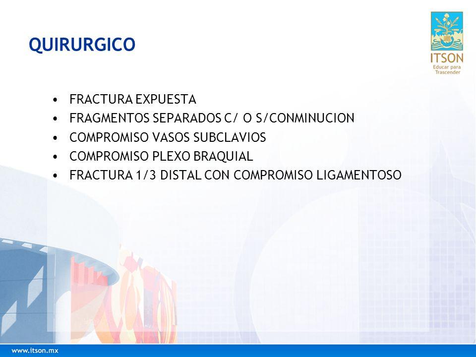 QUIRURGICO FRACTURA EXPUESTA FRAGMENTOS SEPARADOS C/ O S/CONMINUCION COMPROMISO VASOS SUBCLAVIOS COMPROMISO PLEXO BRAQUIAL FRACTURA 1/3 DISTAL CON COM