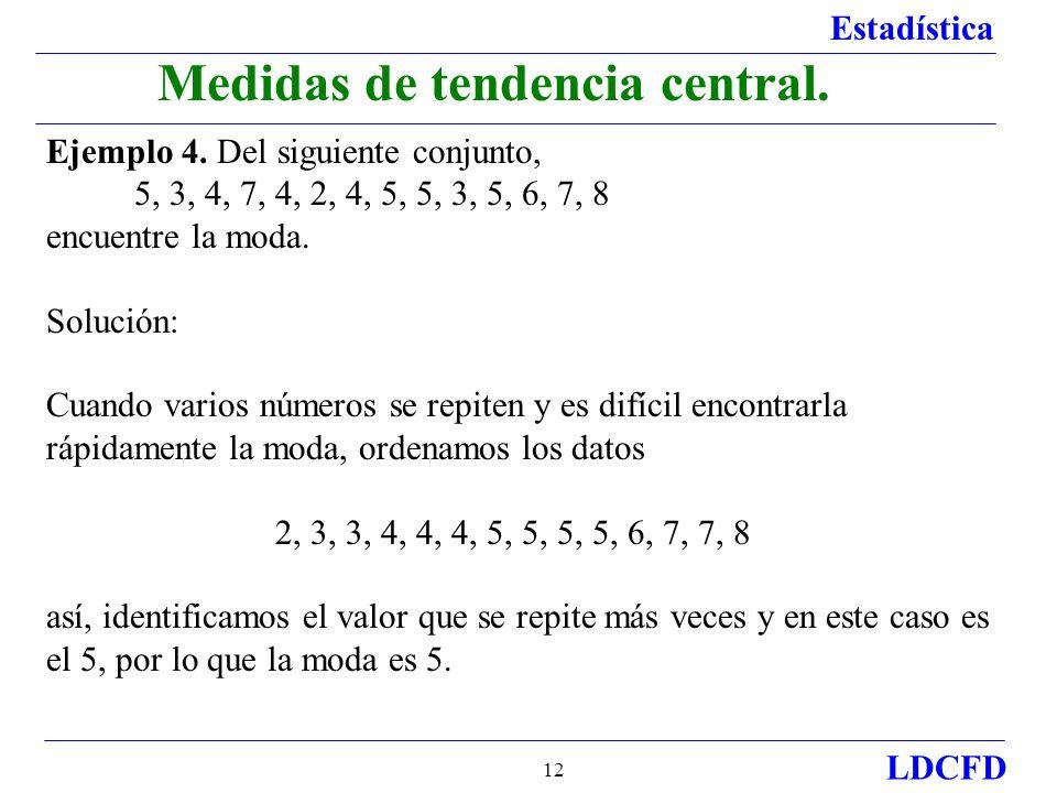 Estadística LDCFD 12 Medidas de tendencia central. Ejemplo 4. Del siguiente conjunto, 5, 3, 4, 7, 4, 2, 4, 5, 5, 3, 5, 6, 7, 8 encuentre la moda. Solu