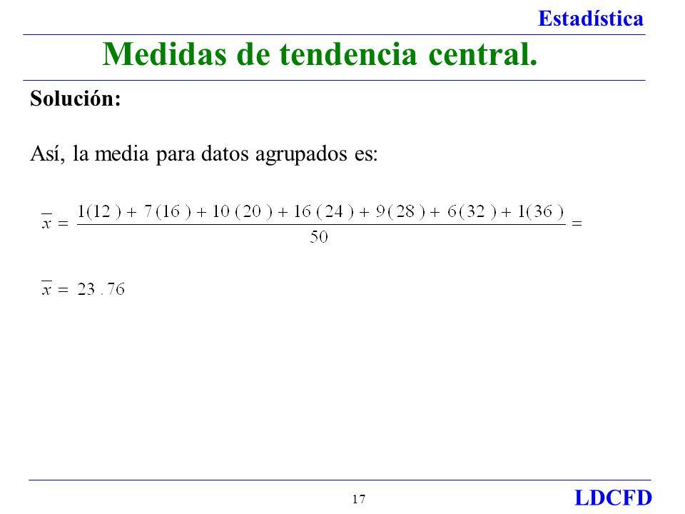 Estadística LDCFD 17 Medidas de tendencia central. Solución: Así, la media para datos agrupados es: