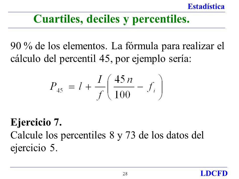 Estadística LDCFD 28 90 % de los elementos. La fórmula para realizar el cálculo del percentil 45, por ejemplo sería: Ejercicio 7. Calcule los percenti