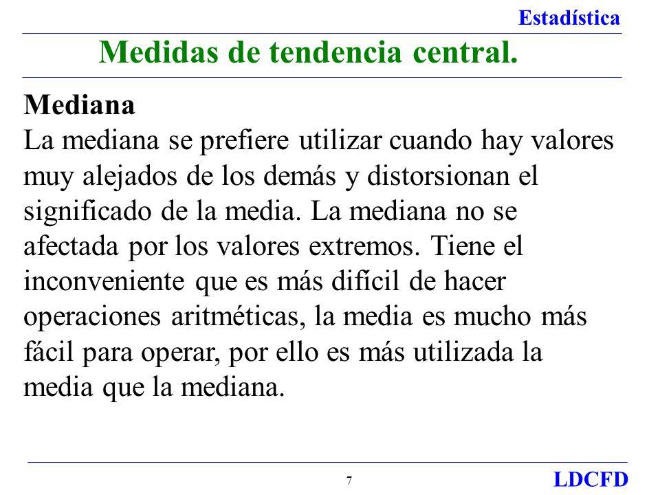 Estadística LDCFD 7 Medidas de tendencia central. Mediana La mediana se prefiere utilizar cuando hay valores muy alejados de los demás y distorsionan