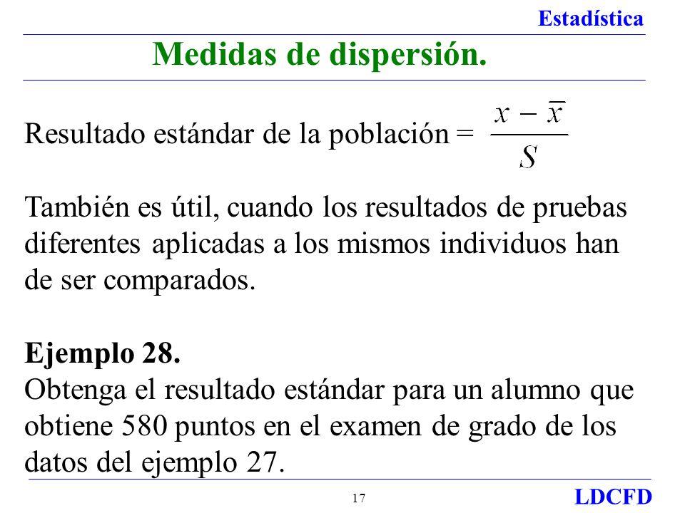 Estadística LDCFD 17 Resultado estándar de la población = También es útil, cuando los resultados de pruebas diferentes aplicadas a los mismos individu