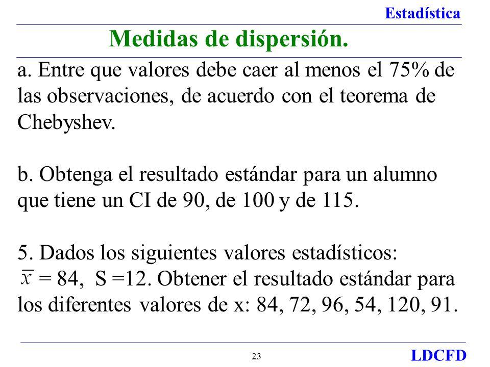 Estadística LDCFD 23 a. Entre que valores debe caer al menos el 75% de las observaciones, de acuerdo con el teorema de Chebyshev. b. Obtenga el result