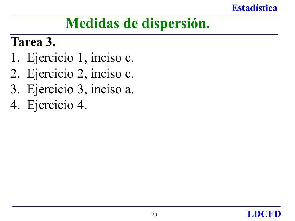 Estadística LDCFD 24 Tarea 3. 1. Ejercicio 1, inciso c. 2. Ejercicio 2, inciso c. 3. Ejercicio 3, inciso a. 4. Ejercicio 4. Medidas de dispersión.