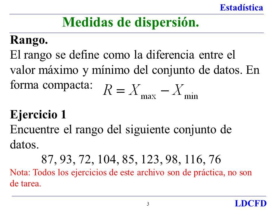 Estadística LDCFD 3 Rango. El rango se define como la diferencia entre el valor máximo y mínimo del conjunto de datos. En forma compacta: Ejercicio 1