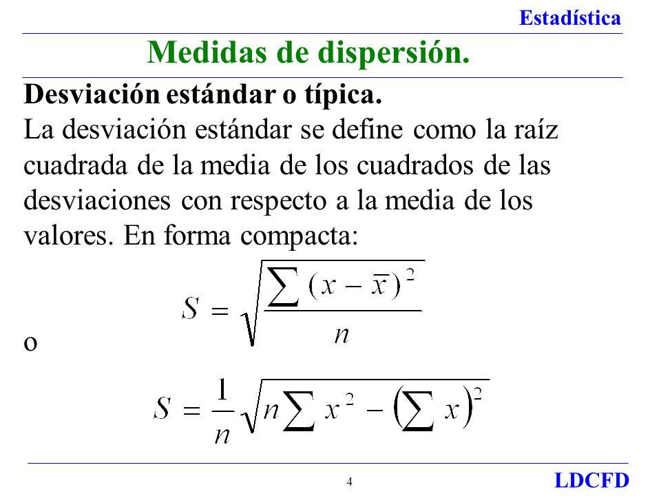 Estadística LDCFD 4 Desviación estándar o típica. La desviación estándar se define como la raíz cuadrada de la media de los cuadrados de las desviacio