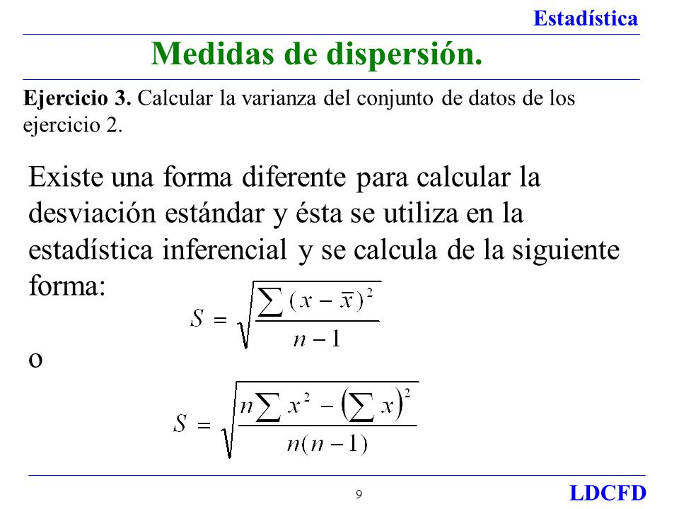 Estadística LDCFD 9 Ejercicio 3. Calcular la varianza del conjunto de datos de los ejercicio 2. Medidas de dispersión. Existe una forma diferente para