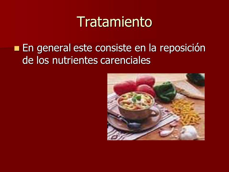 Tratamiento En general este consiste en la reposición de los nutrientes carenciales En general este consiste en la reposición de los nutrientes carenciales