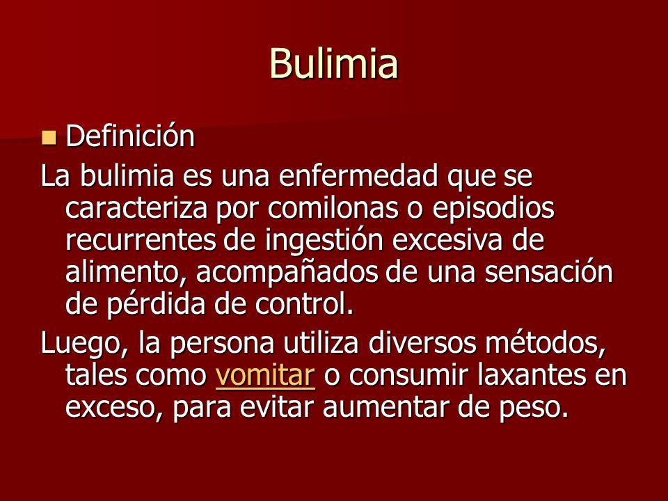 Bulimia Definición Definición La bulimia es una enfermedad que se caracteriza por comilonas o episodios recurrentes de ingestión excesiva de alimento, acompañados de una sensación de pérdida de control.