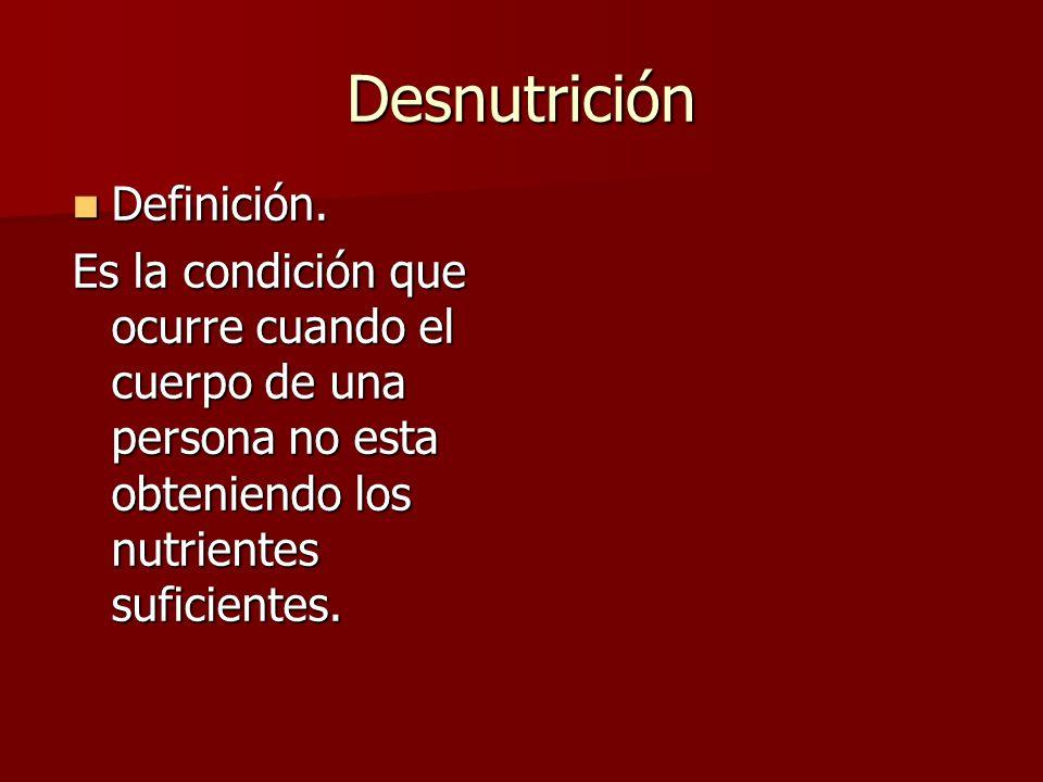 Desnutrición Definición. Definición. Es la condición que ocurre cuando el cuerpo de una persona no esta obteniendo los nutrientes suficientes.