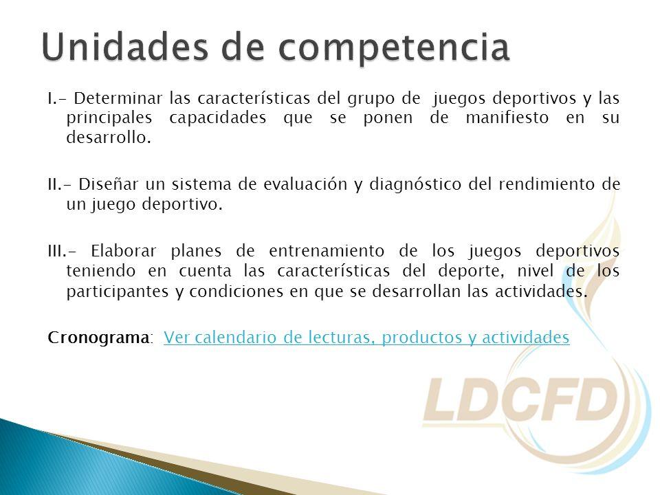 I.- Determinar las características del grupo de juegos deportivos y las principales capacidades que se ponen de manifiesto en su desarrollo. II.- Dise