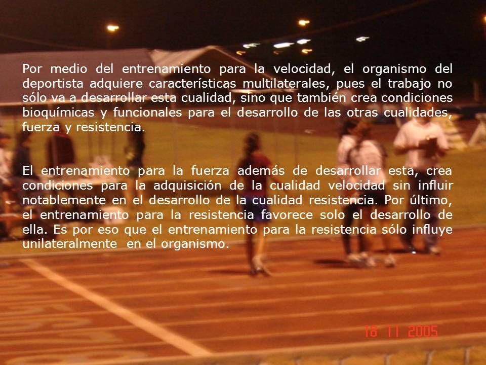 Por medio del entrenamiento para la velocidad, el organismo del deportista adquiere características multilaterales, pues el trabajo no sólo va a desar