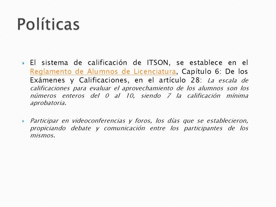 El sistema de calificación de ITSON, se establece en el Reglamento de Alumnos de Licenciatura, Capítulo 6: De los Exámenes y Calificaciones, en el art