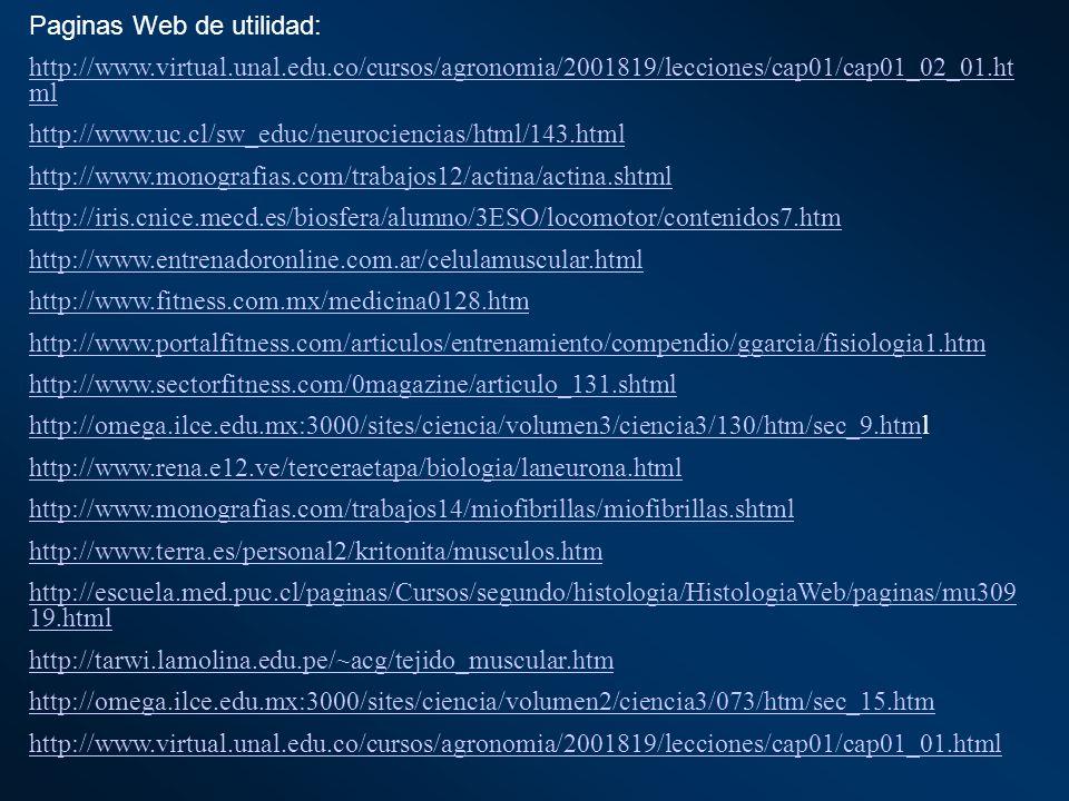 Paginas Web de utilidad: http://www.virtual.unal.edu.co/cursos/agronomia/2001819/lecciones/cap01/cap01_02_01.ht ml http://www.uc.cl/sw_educ/neurocienc