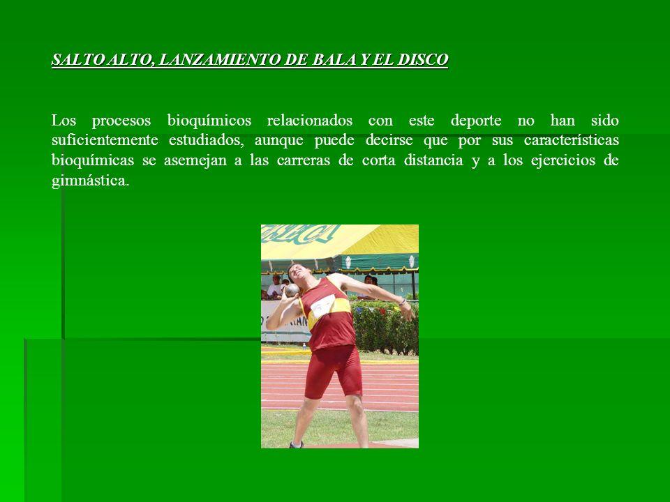 SALTO ALTO, LANZAMIENTO DE BALA Y EL DISCO Los procesos bioquímicos relacionados con este deporte no han sido suficientemente estudiados, aunque puede