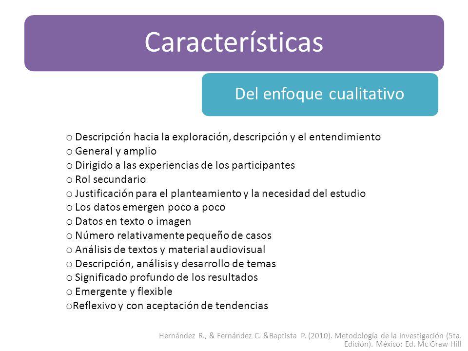 Características Del enfoque cualitativo Hernández R., & Fernández C. &Baptista P. (2010). Metodología de la Investigación (5ta. Edición). México: Ed.