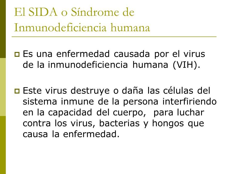 El SIDA o Síndrome de Inmunodeficiencia humana Es una enfermedad causada por el virus de la inmunodeficiencia humana (VIH). Este virus destruye o daña