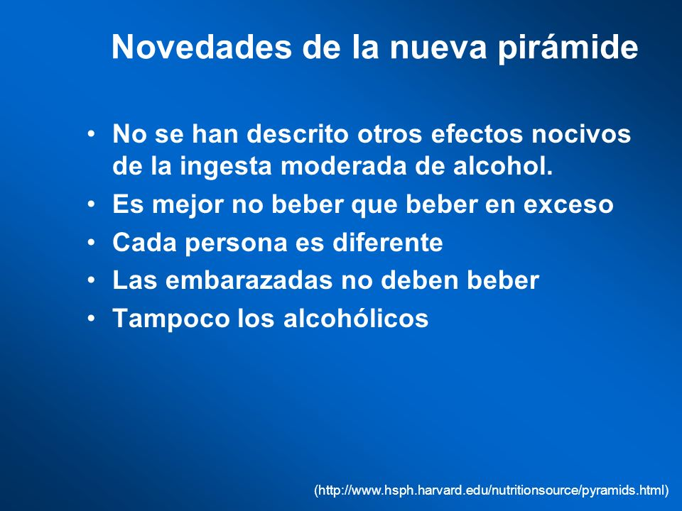 Novedades de la nueva pirámide No se han descrito otros efectos nocivos de la ingesta moderada de alcohol. Es mejor no beber que beber en exceso Cada