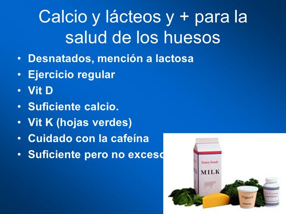 Calcio y lácteos y + para la salud de los huesos Desnatados, mención a lactosa Ejercicio regular Vit D Suficiente calcio. Vit K (hojas verdes) Cuidado