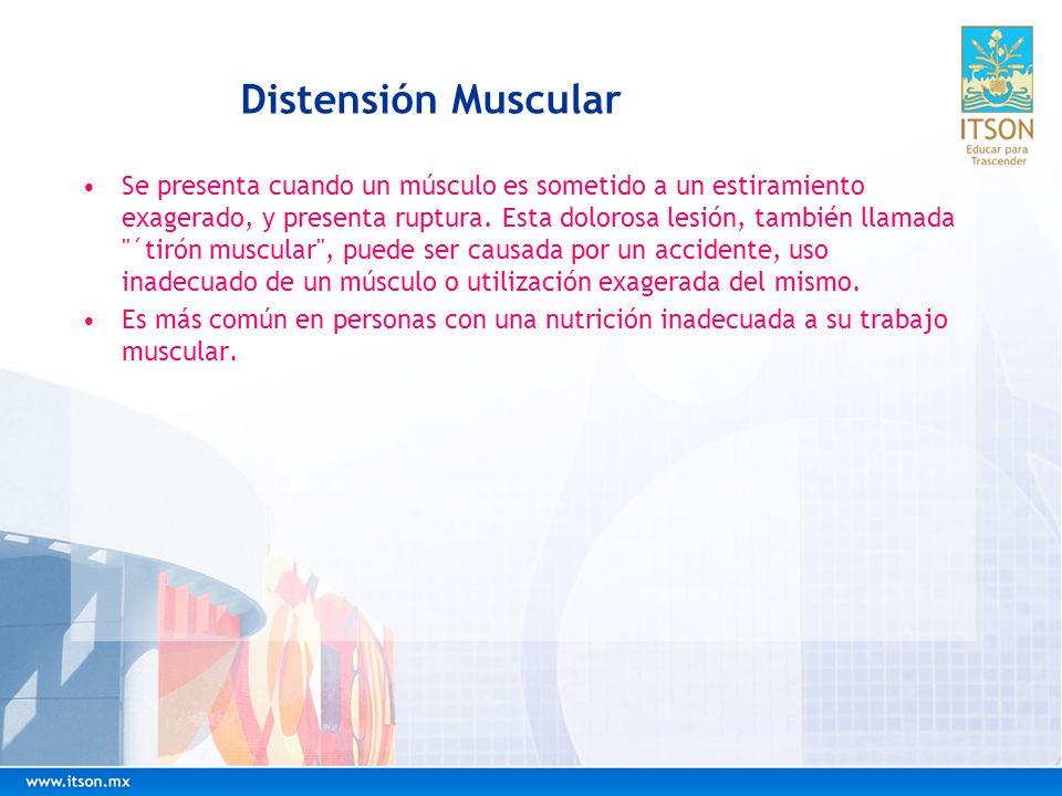 Distensión Muscular Se presenta cuando un músculo es sometido a un estiramiento exagerado, y presenta ruptura. Esta dolorosa lesión, también llamada