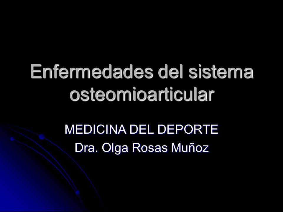 Enfermedades del sistema osteomioarticular MEDICINA DEL DEPORTE Dra. Olga Rosas Muñoz