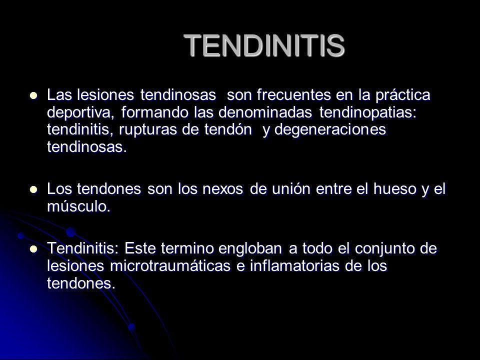 TENDINITIS Las lesiones tendinosas son frecuentes en la práctica deportiva, formando las denominadas tendinopatias: tendinitis, rupturas de tendón y d