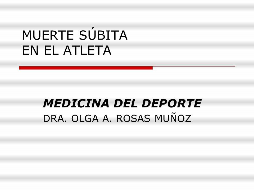 MUERTE SÚBITA EN EL ATLETA MEDICINA DEL DEPORTE DRA. OLGA A. ROSAS MUÑOZ