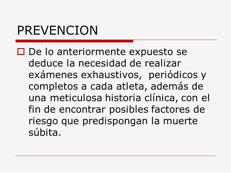 PREVENCION De lo anteriormente expuesto se deduce la necesidad de realizar exámenes exhaustivos, periódicos y completos a cada atleta, además de una m