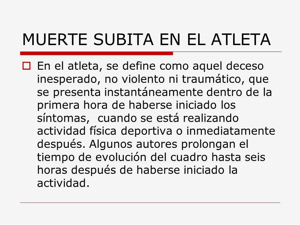 MUERTE SUBITA EN EL ATLETA En el atleta, se define como aquel deceso inesperado, no violento ni traumático, que se presenta instantáneamente dentro de