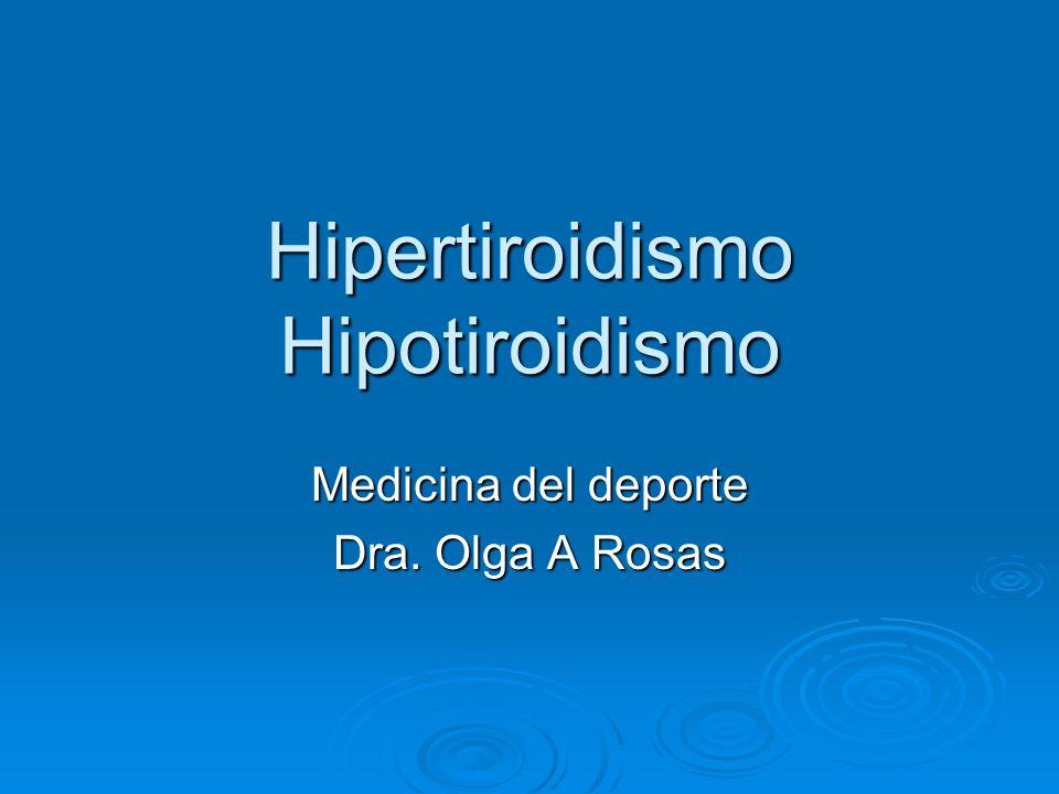Hipertiroidismo Hipotiroidismo Medicina del deporte Dra. Olga A Rosas