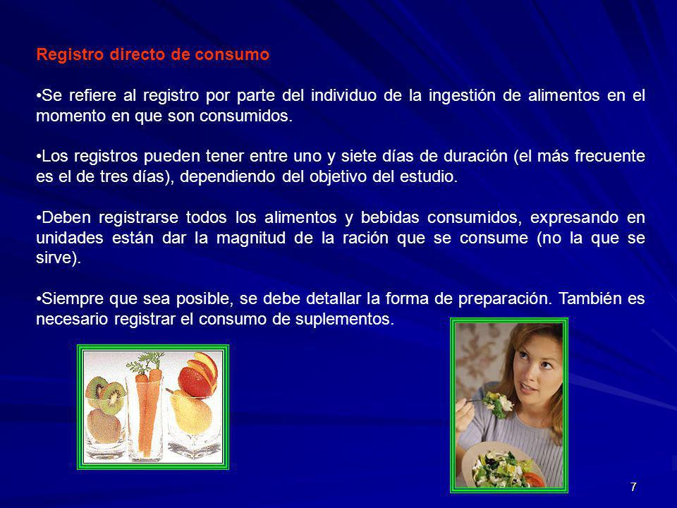 7 Registro directo de consumo Se refiere al registro por parte del individuo de la ingestión de alimentos en el momento en que son consumidos. Los reg