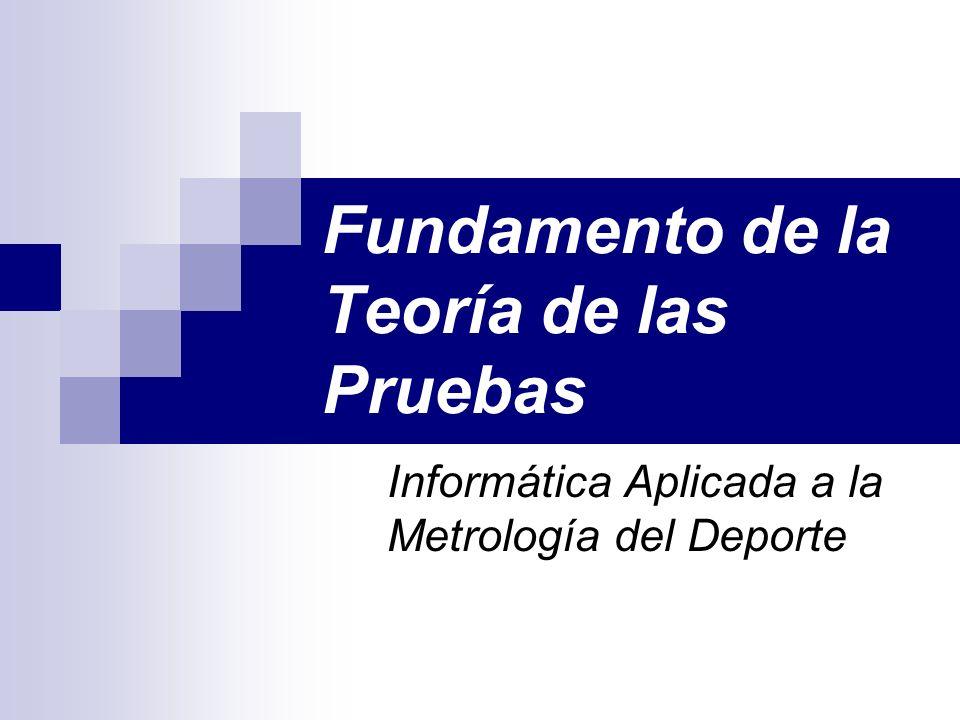 Fundamento de la Teoría de las Pruebas Informática Aplicada a la Metrología del Deporte