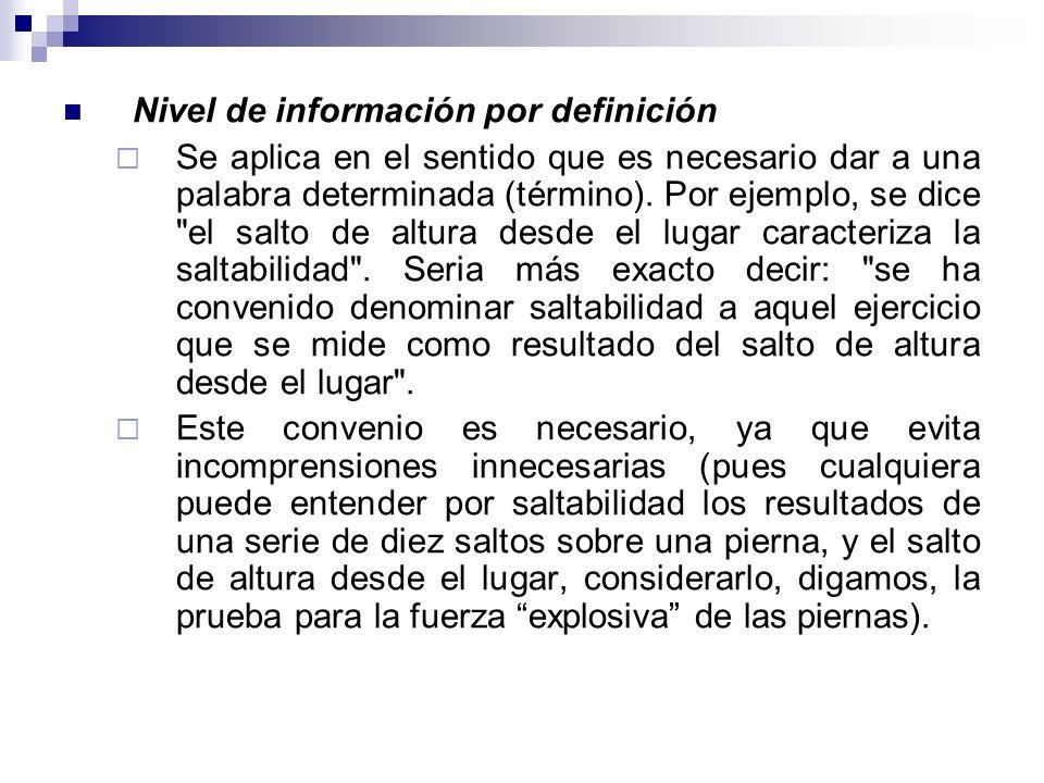 Nivel de información por definición Se aplica en el sentido que es necesario dar a una palabra determinada (término). Por ejemplo, se dice