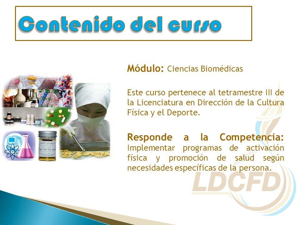 Módulo: Ciencias Biomédicas Este curso pertenece al tetramestre III de la Licenciatura en Dirección de la Cultura Física y el Deporte.