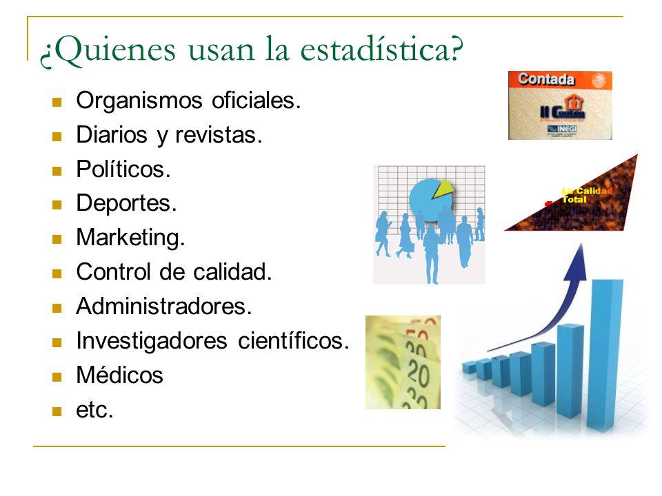 ¿Quienes usan la estadística? Organismos oficiales. Diarios y revistas. Políticos. Deportes. Marketing. Control de calidad. Administradores. Investiga