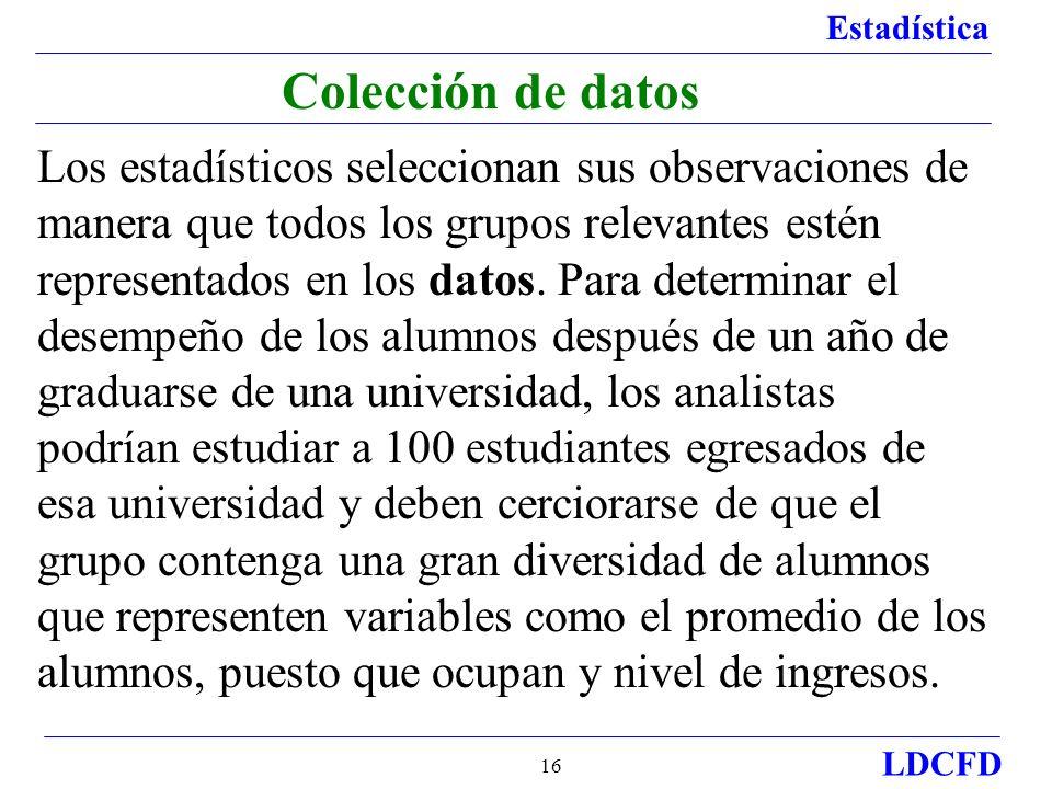 Estadística LDCFD 16 Colección de datos Los estadísticos seleccionan sus observaciones de manera que todos los grupos relevantes estén representados e