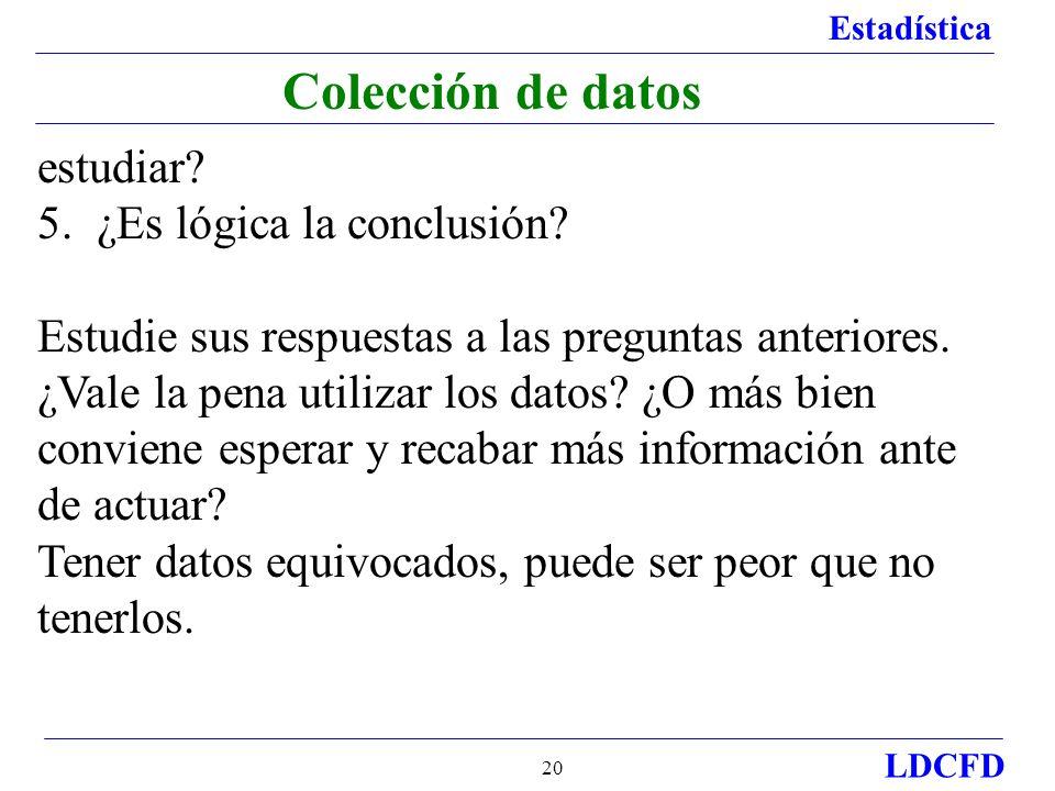 Estadística LDCFD 20 Colección de datos estudiar? 5. ¿Es lógica la conclusión? Estudie sus respuestas a las preguntas anteriores. ¿Vale la pena utiliz