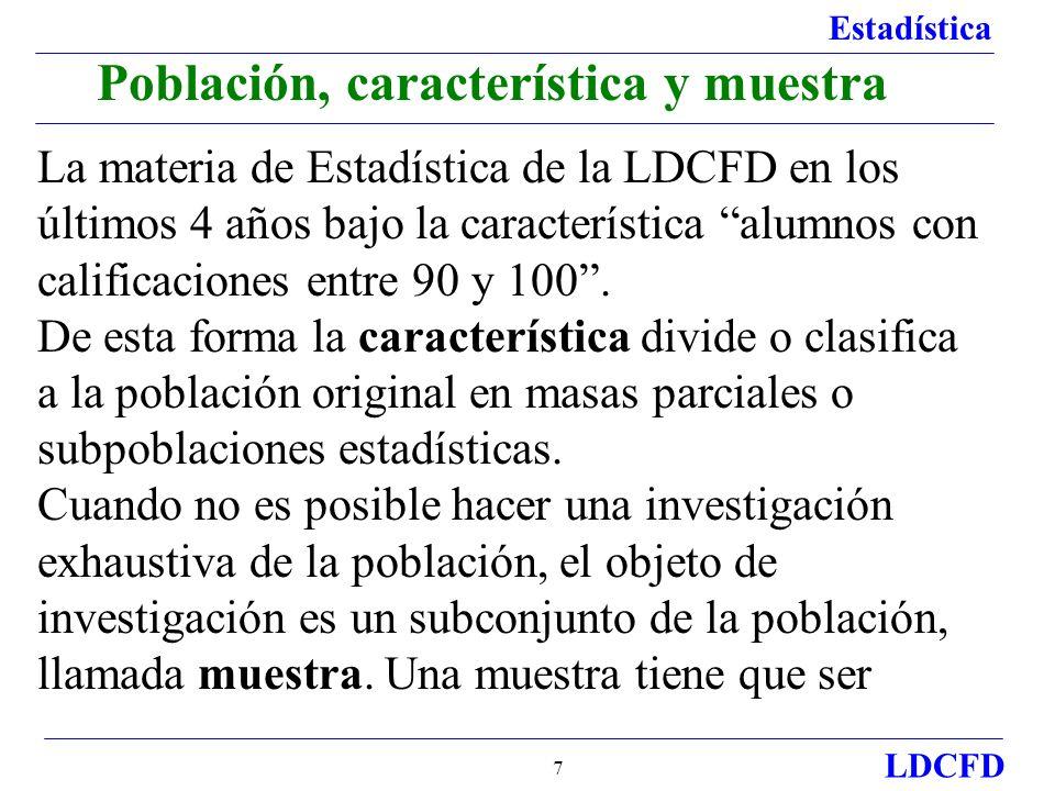 Estadística LDCFD 8 Población, característica y muestra representativa de una población y para esto, debe cumplirse que todos los elementos de la población tengan la misma probabilidad de formar parte de la muestra.