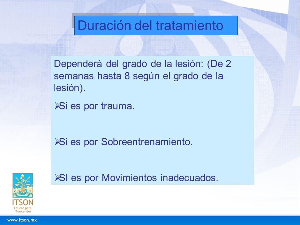 Duración del tratamiento Dependerá del grado de la lesión: (De 2 semanas hasta 8 según el grado de la lesión). Si es por trauma. Si es por Sobreentren