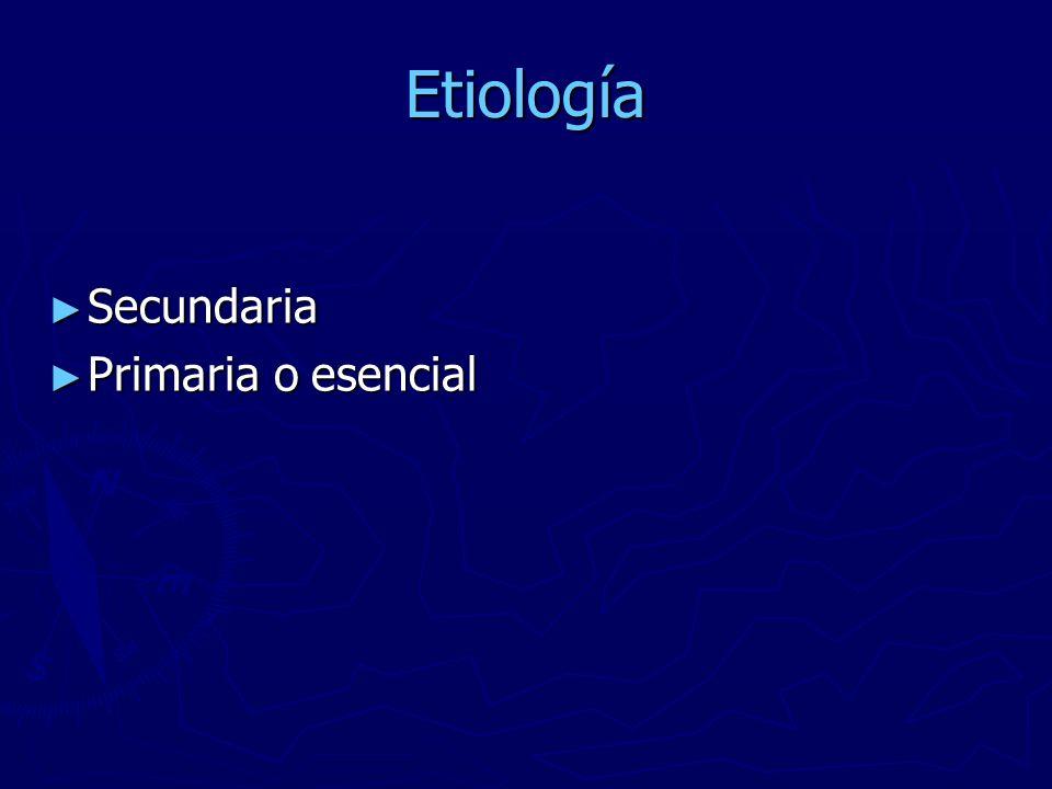 Etiología Secundaria Secundaria Primaria o esencial Primaria o esencial
