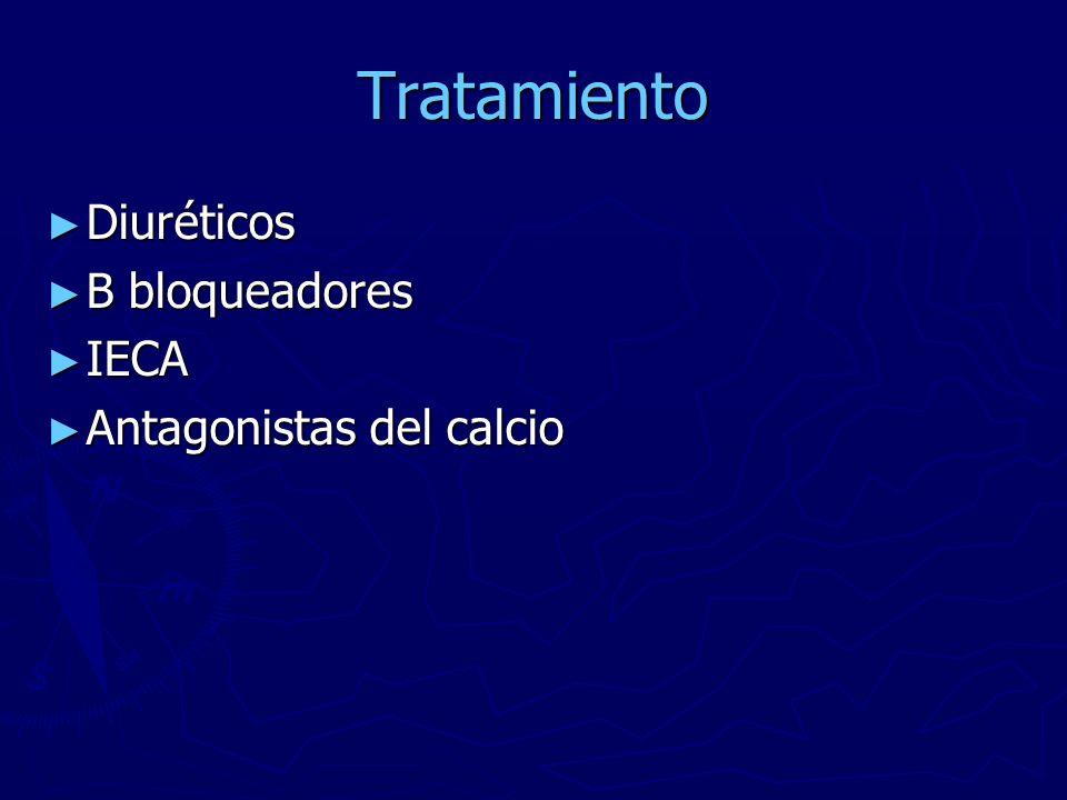 Tratamiento Diuréticos Diuréticos B bloqueadores B bloqueadores IECA IECA Antagonistas del calcio Antagonistas del calcio