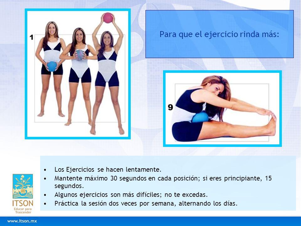Para que el ejercicio rinda más: Los Ejercicios se hacen lentamente. Mantente máximo 30 segundos en cada posición; si eres principiante, 15 segundos.