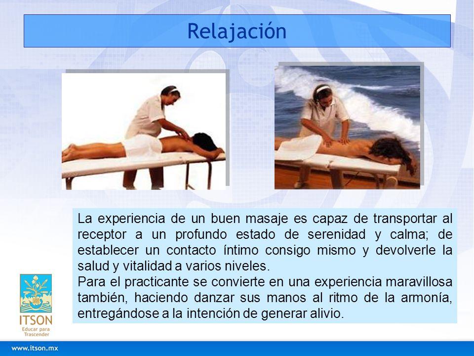 Relajación La experiencia de un buen masaje es capaz de transportar al receptor a un profundo estado de serenidad y calma; de establecer un contacto í