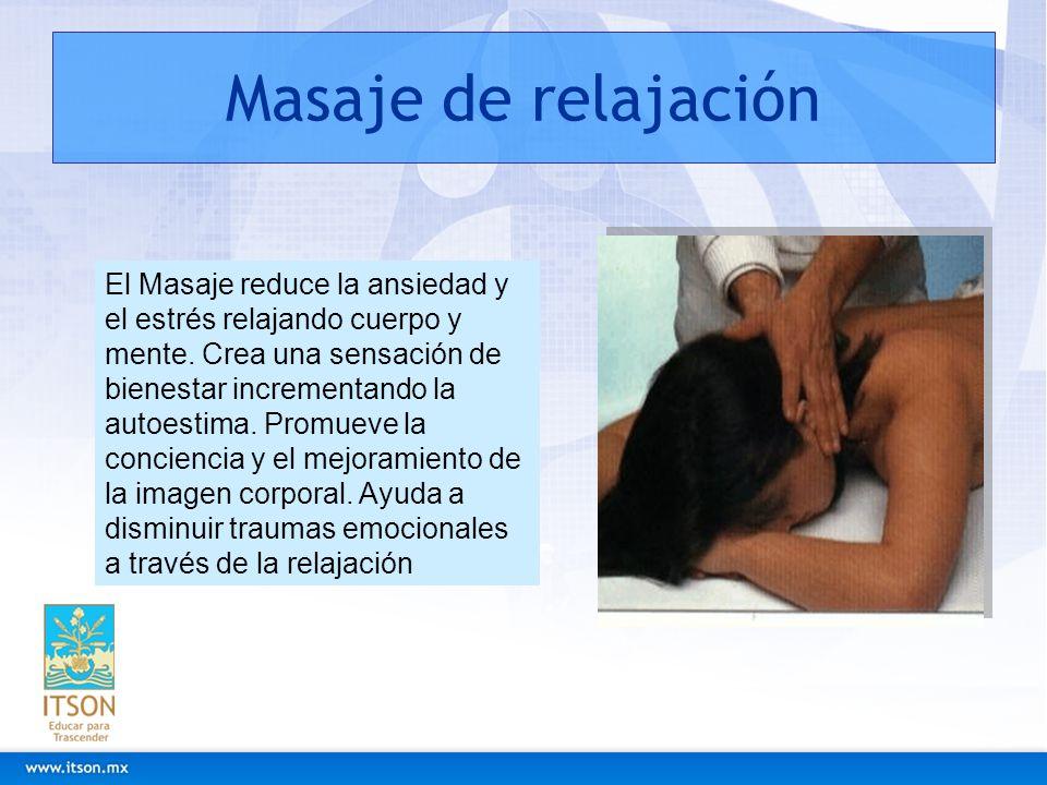 Masaje de relajación El Masaje reduce la ansiedad y el estrés relajando cuerpo y mente. Crea una sensación de bienestar incrementando la autoestima. P