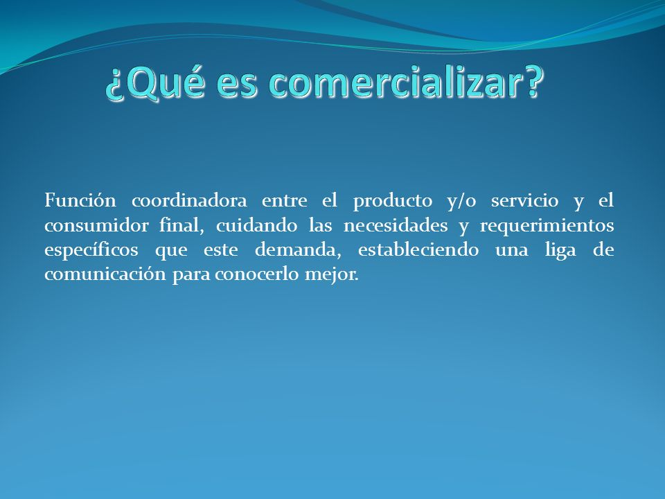 Función coordinadora entre el producto y/o servicio y el consumidor final, cuidando las necesidades y requerimientos específicos que este demanda, est