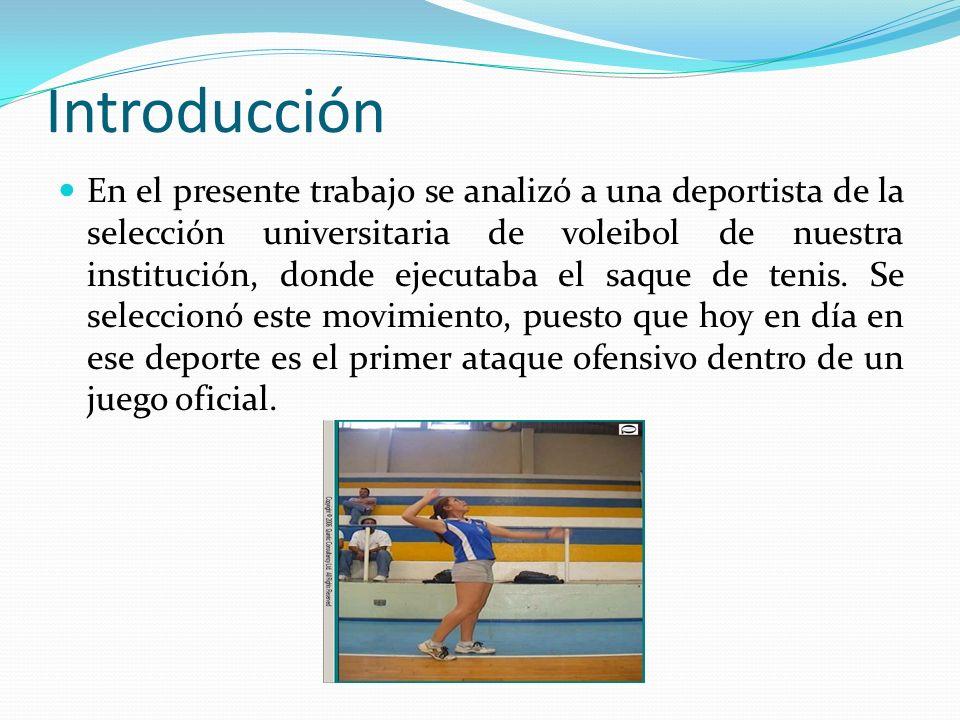 Introducción En el presente trabajo se analizó a una deportista de la selección universitaria de voleibol de nuestra institución, donde ejecutaba el s