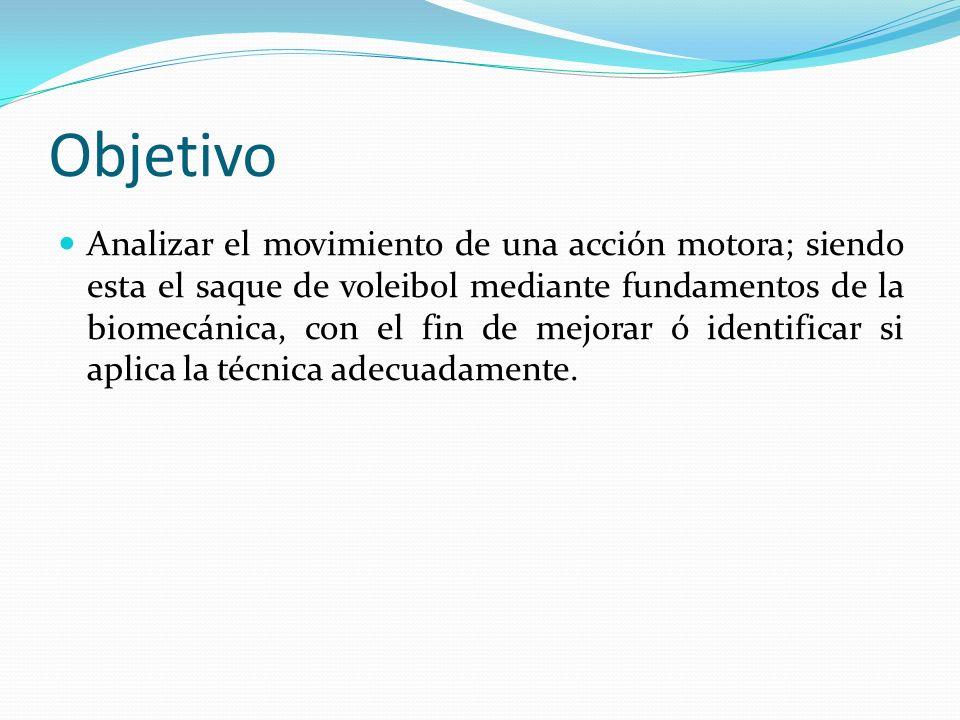 Objetivo Analizar el movimiento de una acción motora; siendo esta el saque de voleibol mediante fundamentos de la biomecánica, con el fin de mejorar ó
