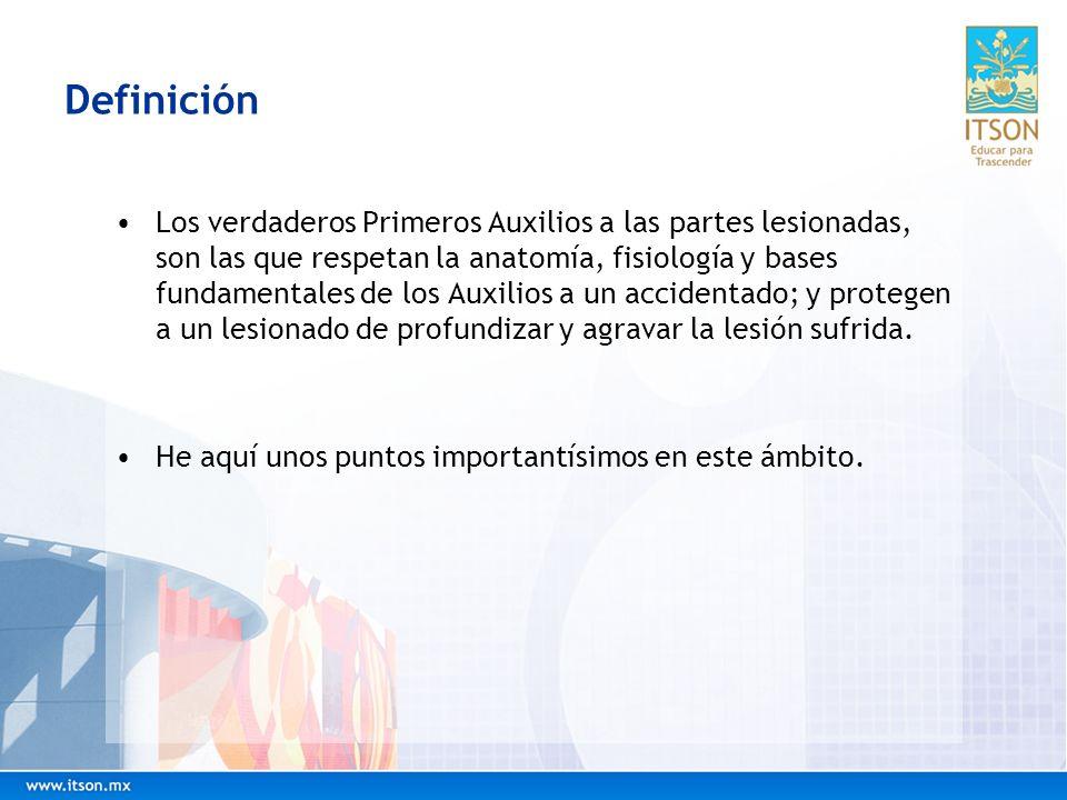 Definición Los verdaderos Primeros Auxilios a las partes lesionadas, son las que respetan la anatomía, fisiología y bases fundamentales de los Auxilio