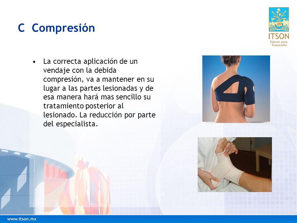 C Compresión La correcta aplicación de un vendaje con la debida compresión, va a mantener en su lugar a las partes lesionadas y de esa manera hará mas